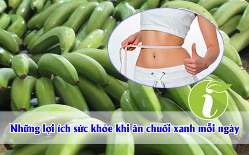 Lợi ích của chuối xanh đến sức khỏe khi ăn mỗi ngày